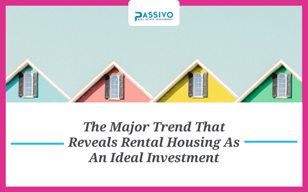 The Major Trend That Reveals Rental Housing As An Ideal Investment