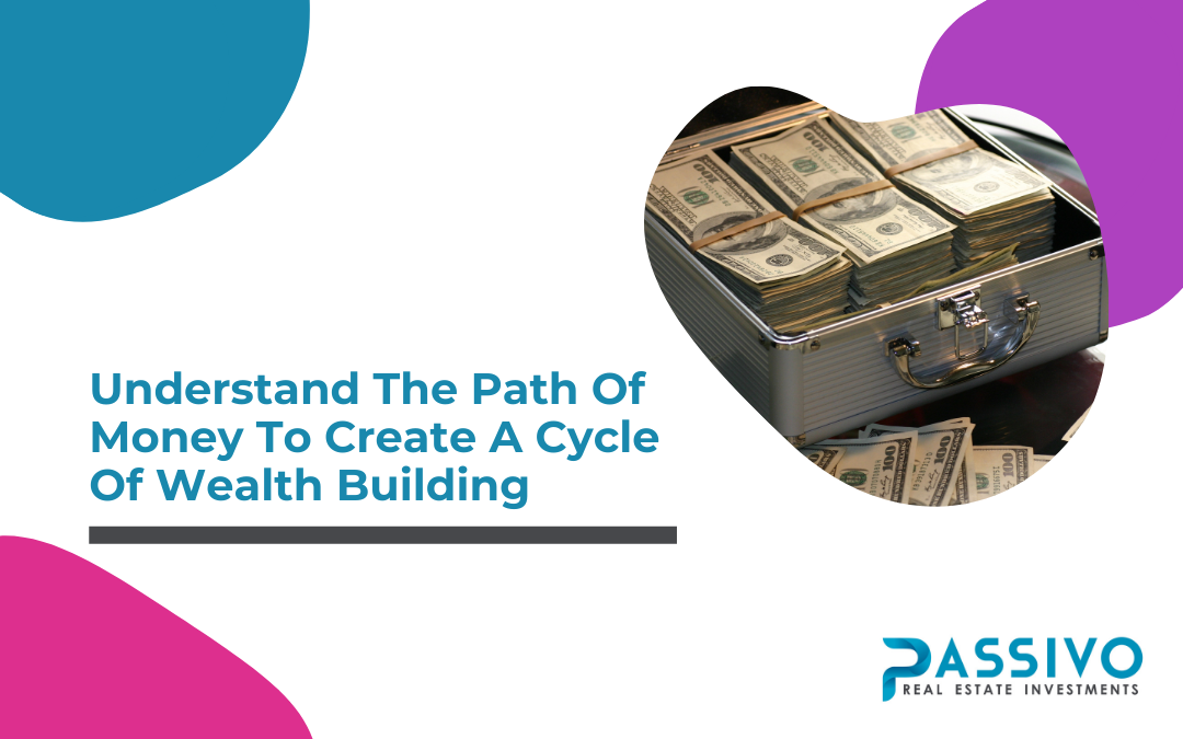 Understand The Path Of Money To Create A Cycle Of Wealth Building