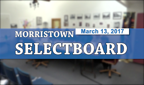 Morristown Selectboard, 3/13/17