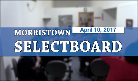 Morristown Selectboard, 4/10/17