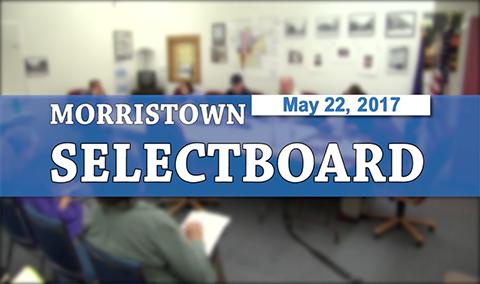 Morristown Selectboard, 5/22/17