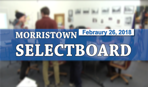 Morristown Selectboard, 2/26/18