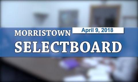 Morristown Selectboard, 4/9/18