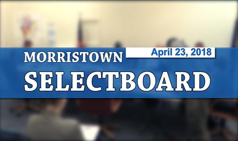 Morristown Selectboard, 4/23/18