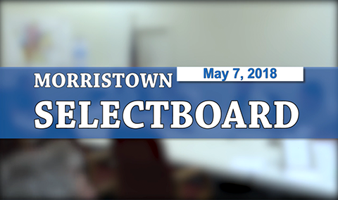 Morristown Selectboard, 5/7/18