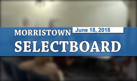 Morristown Selectboard, 6/18/18