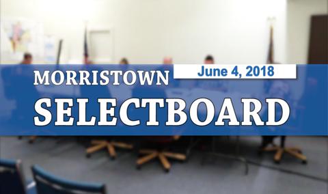Morristown Selectboard, 6/4/18