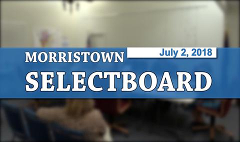 Morristown Selectboard, 7/2/18
