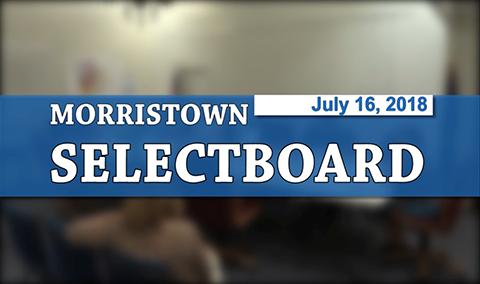 Morristown Selectboard, 7/16/18
