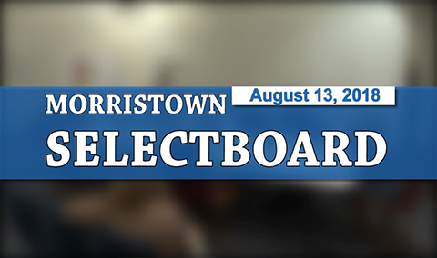 Morristown Selectboard, 8/13/18