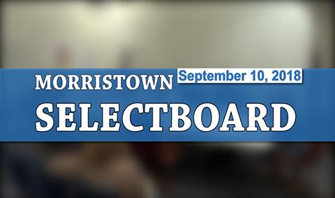 Morristown Selectboard, 9/10/18