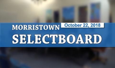 Morristown Selectboard, 10/22/18