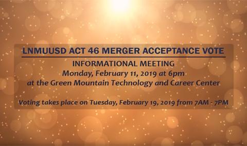 Act 46 – LNMUUSD Merger Acceptance Vote, 2/11/2019