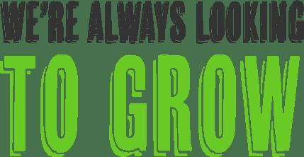 We're always looking to grow