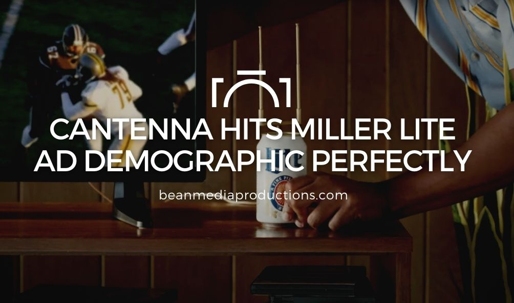 Cantenna Hits Miller Lite Ad Demographic Perfectly