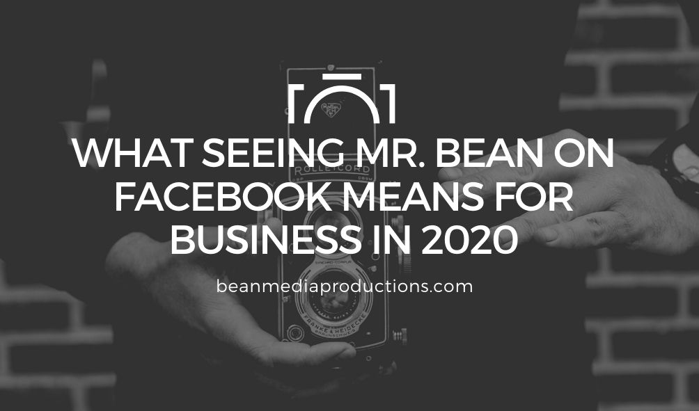 What Mr. Bean on Facebook Means for Business in 2020