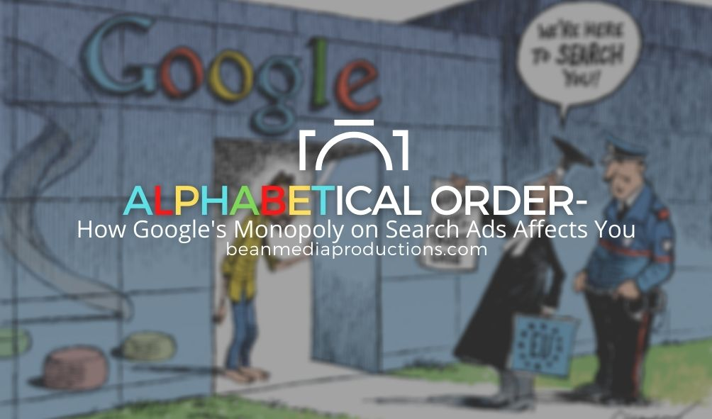 ALPHABETical Order- How Google's Monopoly on Search Ads Affects You