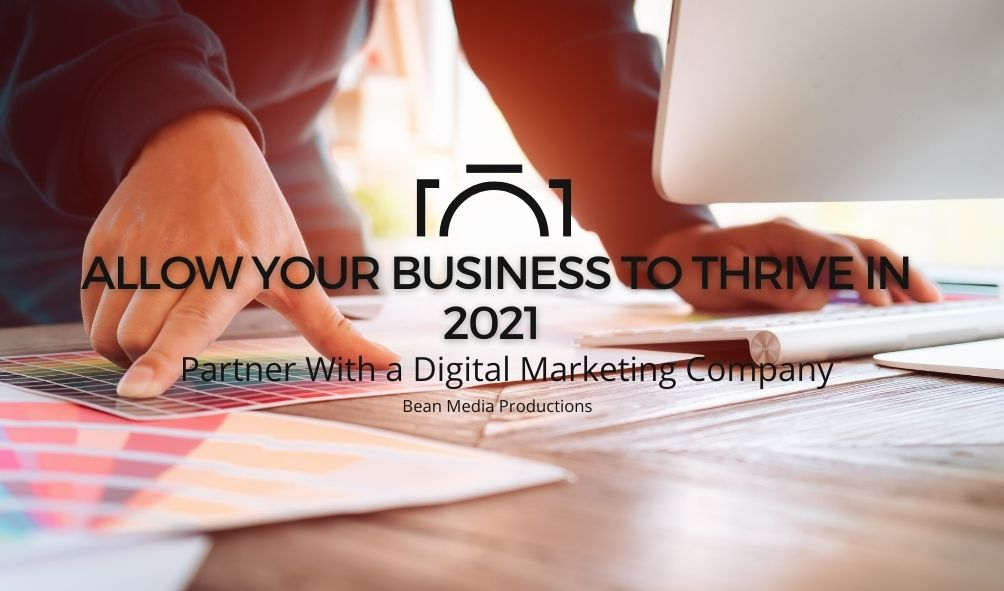 Allow Your Business to Thrive in 2021   Partner With A Digital Marketing Company