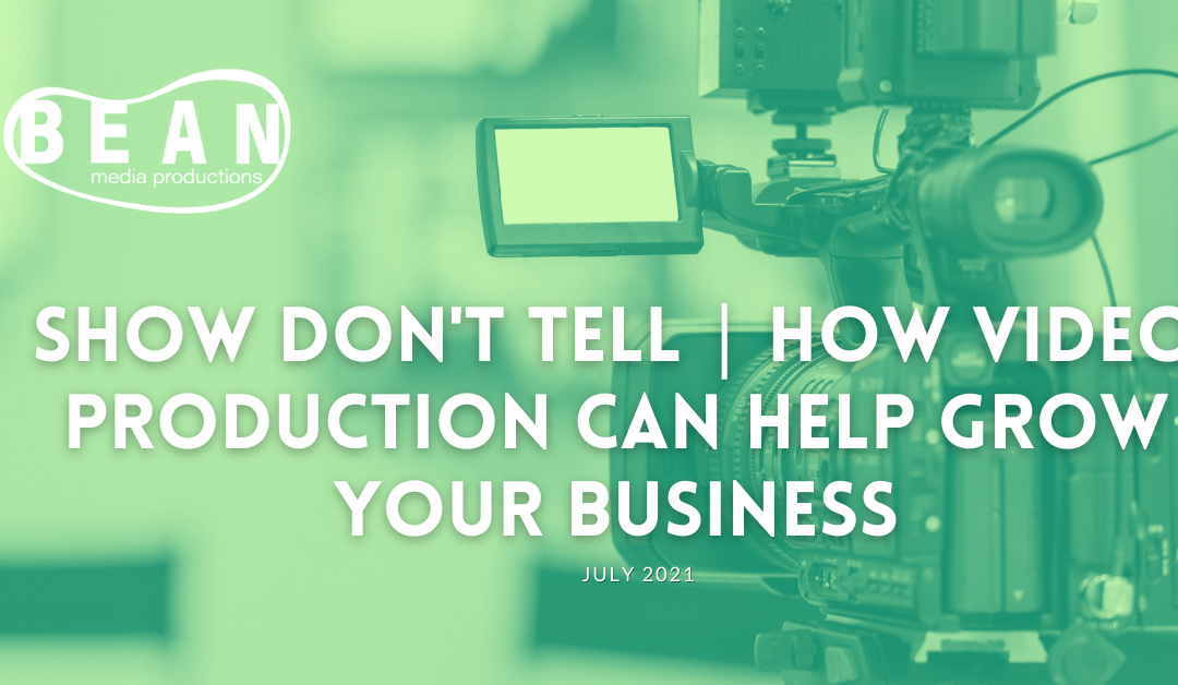 Show Don't Tell | How Video Production Can Help Grow Your Business