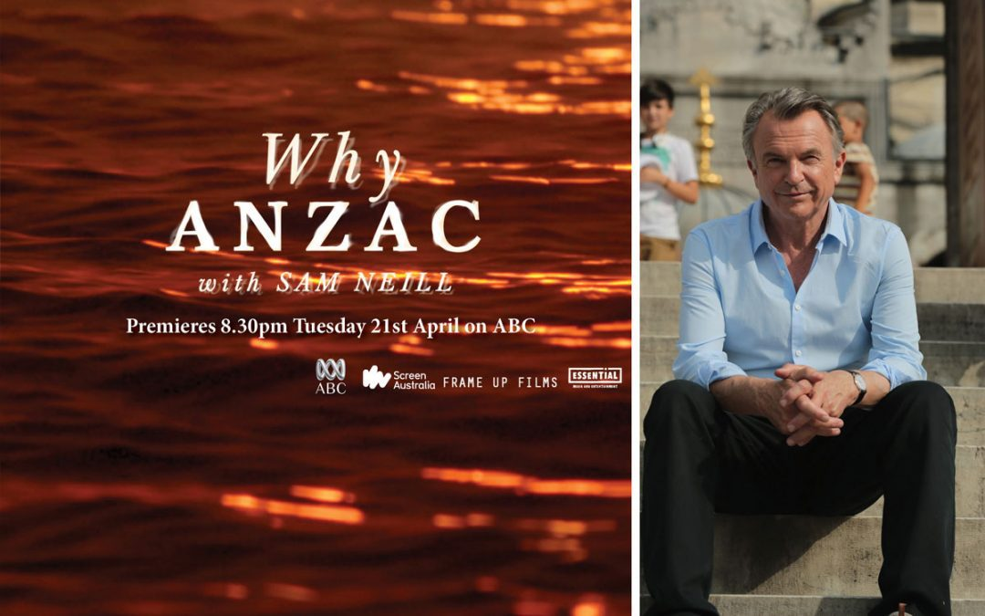 ON AIR: Why Anzac with Sam Neill – Tuesday April 21st 8.30pm on ABC