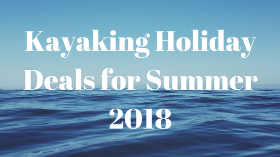 Blue seascape saying Kayaking Holiday Deals for Summer 2018