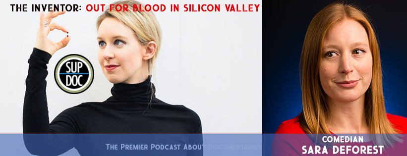 Sup Doc Ep112 The Inventor: Out For Blood In Silicon Valley with comedian Sara DeForest