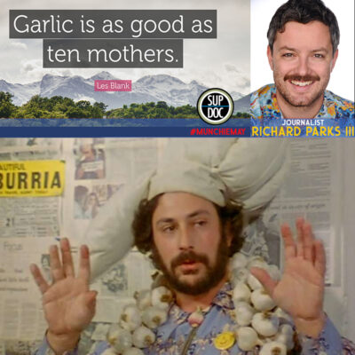 Ep 143 GARLIC IS AS GOOD AS TEN MOTHERS w Richard Parks III