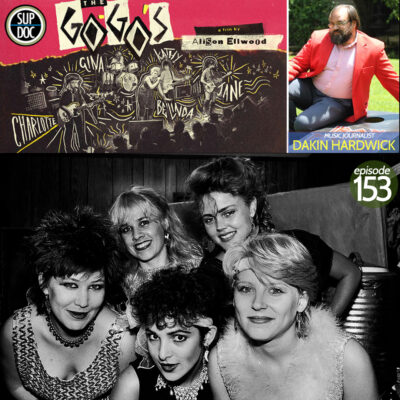 Ep 153 Sup Doc: The Go Go's with music journalist Dakin Hardwick