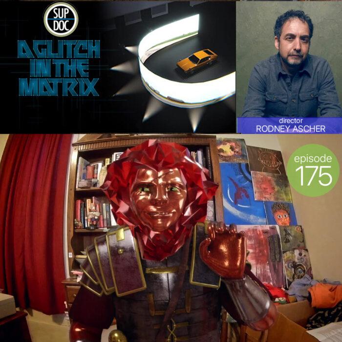 Ep 175 Glitch In The Matrix with director Rodney Ascher