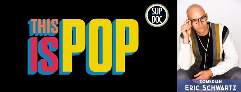 Ep 176 This Is Pop with comedian Eric Schwartz