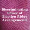 Discriminating Power of Friction Ridge Arrangements (05/13/21)