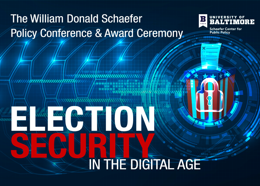 Conference graphic. The William Donald Schaefer Policy Conference & Award Ceremony. Logo-University of Baltimore Schaefer Center for Public Policy. Election Security in the Digital Age
