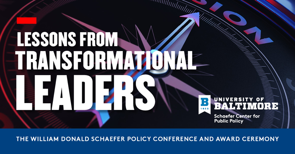 Conference Graphic. Lessons from Transformational Leaders. University of Baltimore Logo. The William Donald Schaefer Policy Conference and Award Ceremony