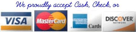 We proudly accept cash, check, or major credit cards, Visa, Mastercard, Discover card, or American Express