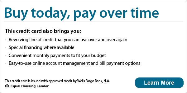 Buy today, pay over time. This credit card also brings you revolving line of credit that you can use over and over again, special financing where available, convenient monthly payments to fit your budget, easy-to-use online account management and bill payment options. This credit card is issued with approved credit by Wells Fargo Bank, N.A. Equal Housing Lender. Learn more.