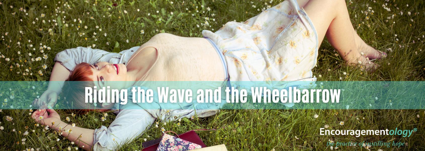Riding the Wave and the Wheelbarrow