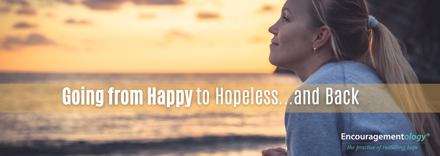 Going from Happy to Hopeless...and Back