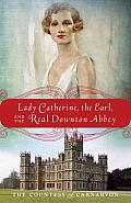Lady Catherine, the Earl, and the Real Downton Abbey cover image