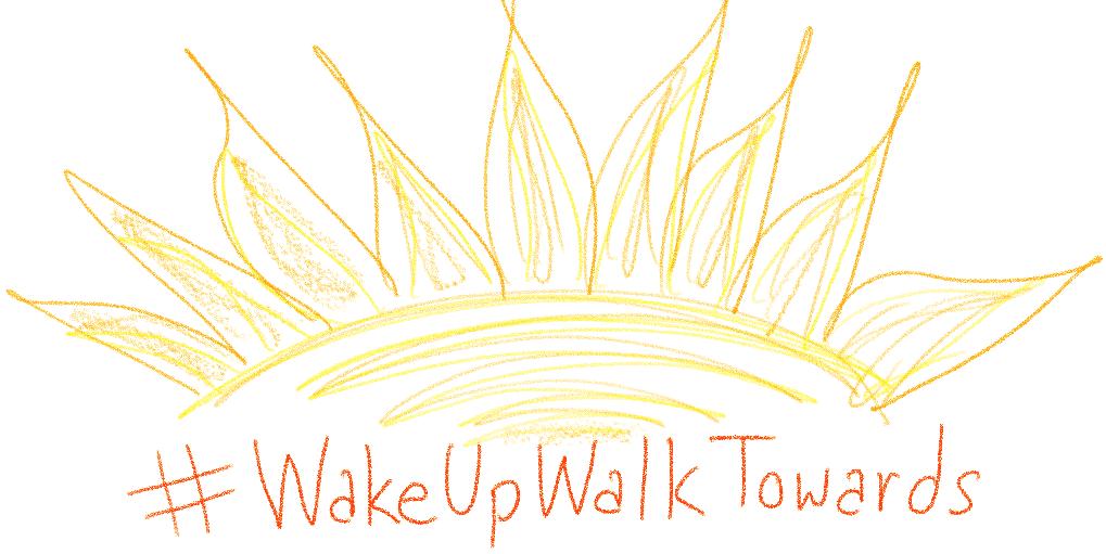 #WakeUpWalkTowards