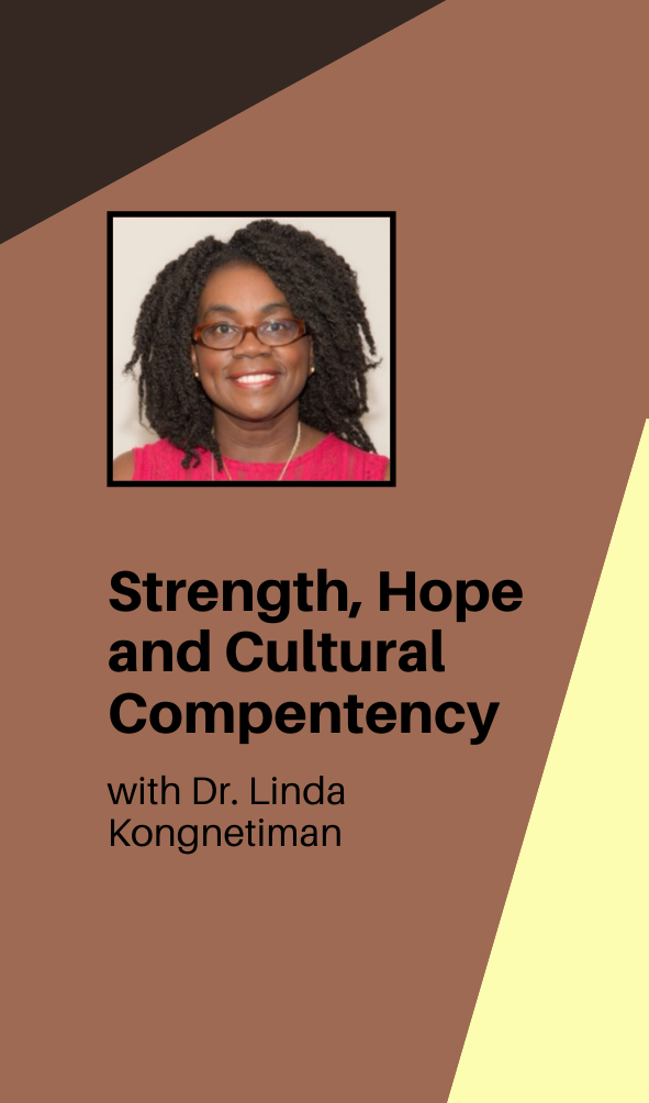 Strength, Hope and Cultural Competency with Dr. Linda Kongnetiman