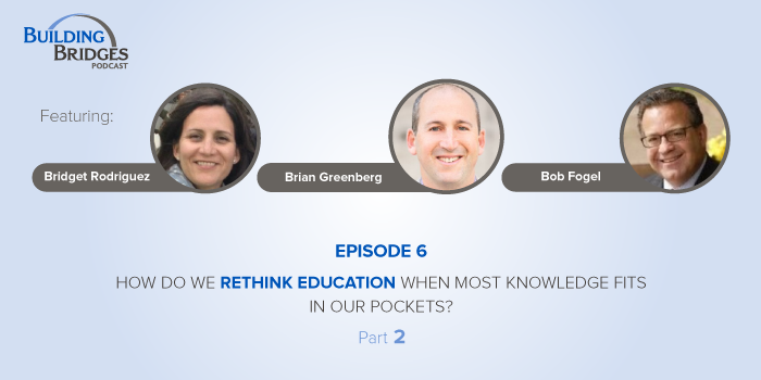 Ep. 6 – How Do We Rethink Education When Most Knowledge Fits in Our Pockets? Pt 2