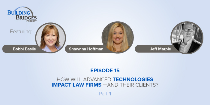 Ep 15 —How Will Advanced Technologies Impact Law Firms—and Their Clients? Pt 1