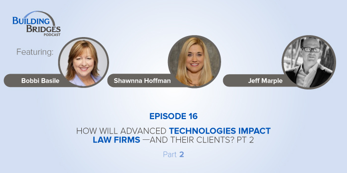Ep 16 —How Will Advanced Technologies Impact Law Firms—and Their Clients? Pt 2
