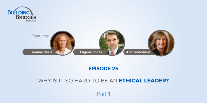 Ep 25 – Why is it so hard to be an ethical leader? Part 1