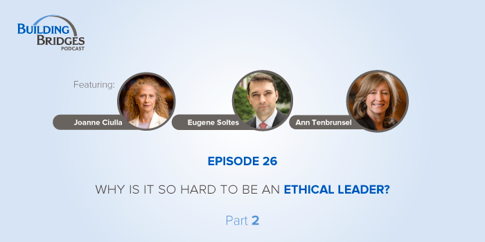 Ep 26 – Why is it so hard to be an ethical leader? Part 2