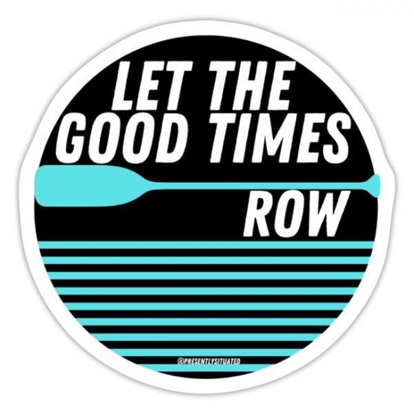 Let The Good Times Row