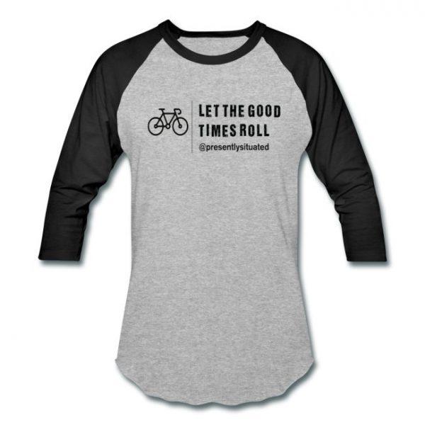 Good Times Roll Bike- baseball T