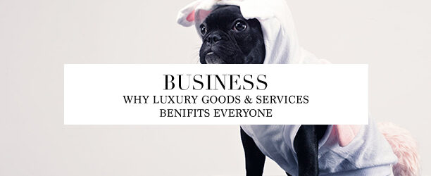 luxury goods & services benefits everyone