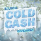 $7,500 Cold Cash Giveaway Promotion