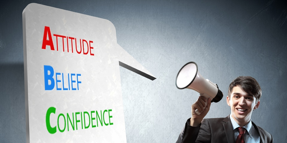 Attitude, Belief, and Confidence… The ABC's of Sales